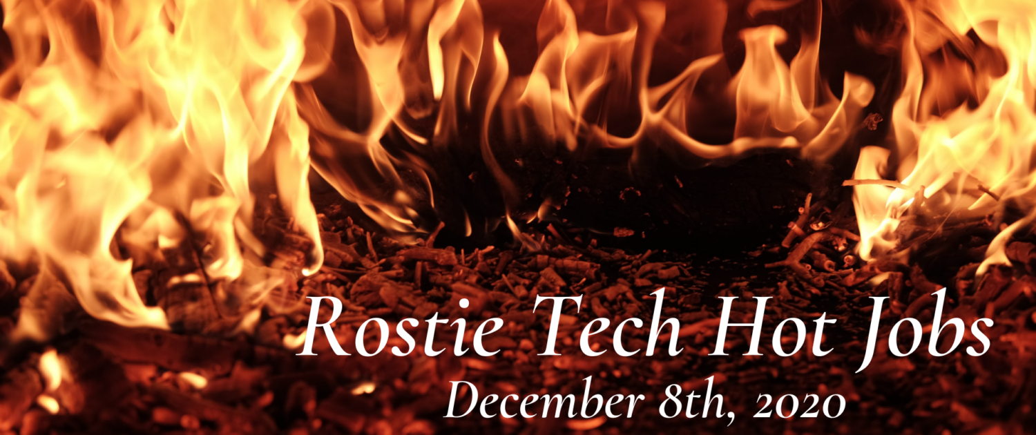 Rostie Tech Hot Jobs: December 8th, 2020