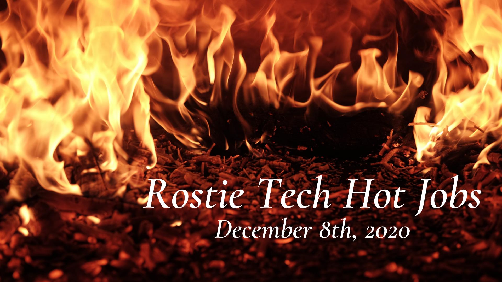 Rostie Tech Hot Jobs: December 8th, 2020
