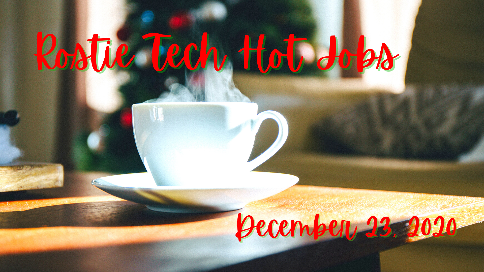 Rostie Tech Hot Jobs: December 23rd, 2020