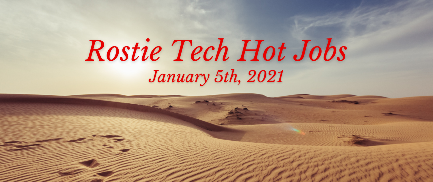 Rostie Tech Hot Jobs: January 5th, 2021