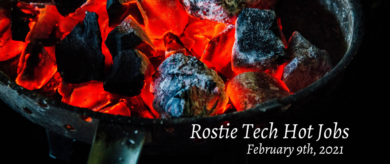Rostie Tech Hot Jobs: February 9th, 2021