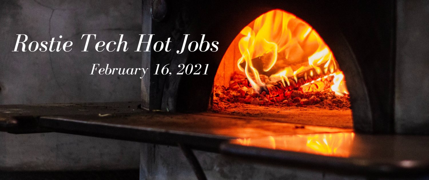 Rostie Tech Hot Jobs: February 16th, 2021