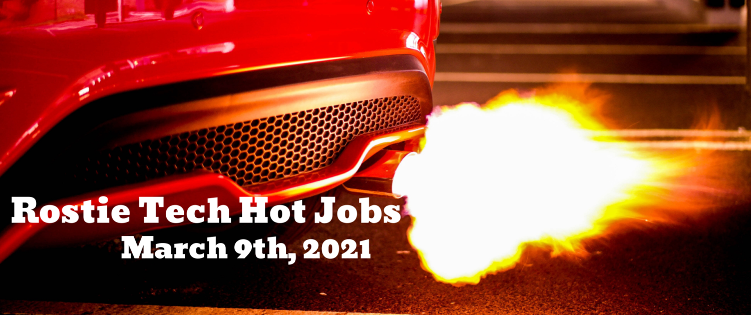 Rostie Tech Hot Jobs: March 9th, 2021