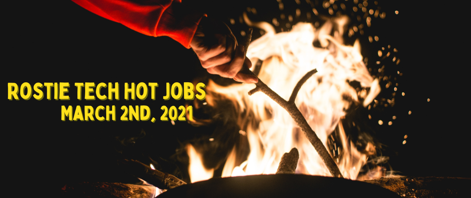 Rostie Tech Hot Jobs: March 2nd, 2021