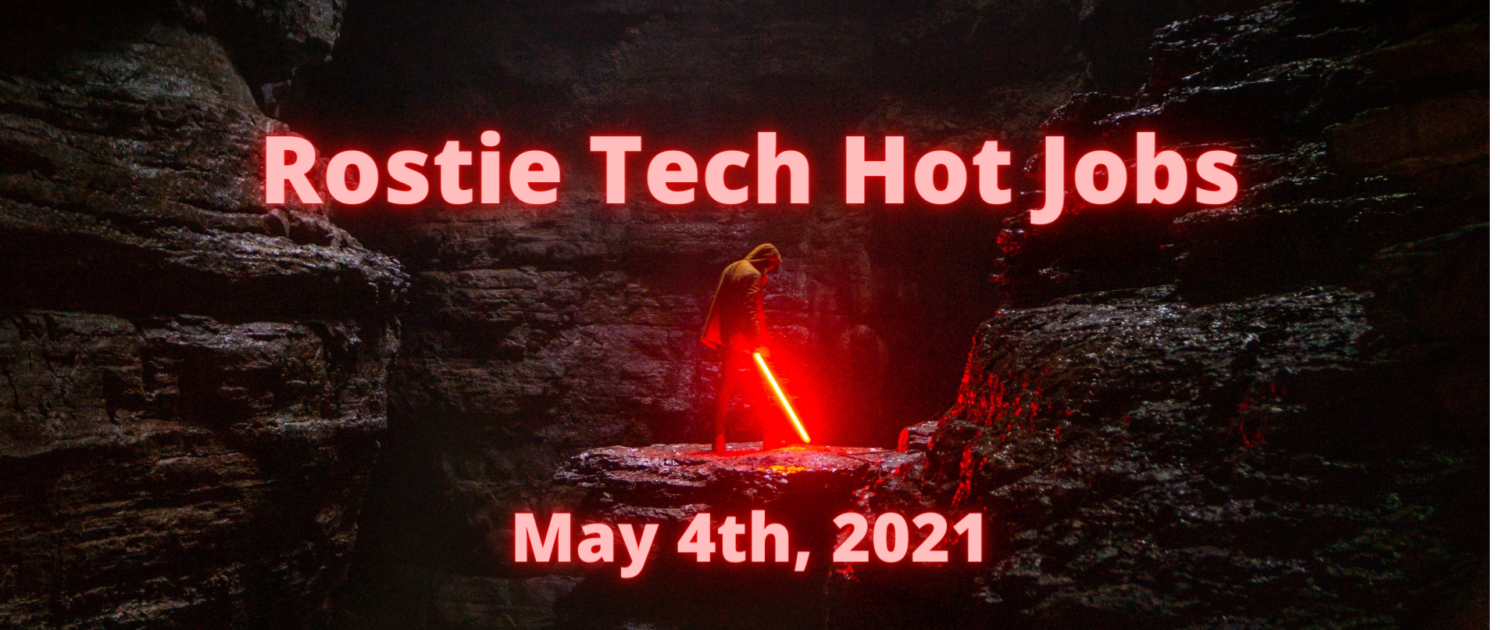 Rostie Tech Hot Jobs: May 4th, 2021